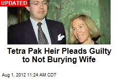 Tetra Pak Heir Pleads Guilty to Not Burying Wife