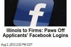Illinois to Firms: Paws Off Applicants' Facebook Logins
