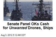 Senate Panel OKs Cash for Unwanted Drones, Ships