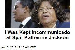 I Was Kept Incommunicado at Spa: Katherine
