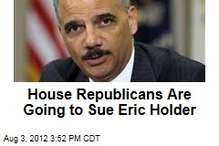 House Republicans Are Going to Sue Eric Holder