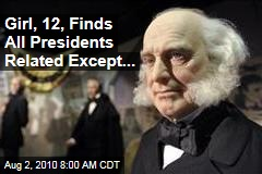 Girl, 12, Finds All Presidents Related Except...