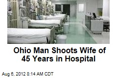 Ohio Man Shoots Wife of 45 Years in Hospital