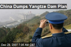 China Dumps Yangtze Dam Plan