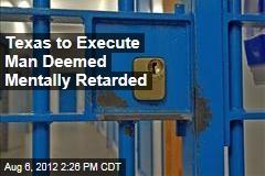 Texas to Execute Man Deemed Mentally Retarded