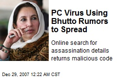 PC Virus Using Bhutto Rumors to Spread