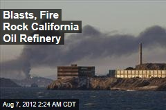 Blast, Fire Erupt at Calif. Oil Refinery