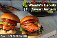 Wendy's Debuts $16 Caviar Burgers