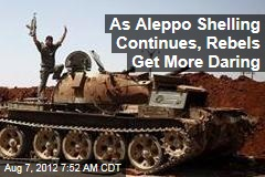 As Aleppo Shelling Continues, Rebels Get More Daring