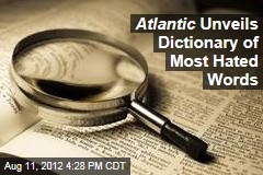 Atlantic Unveils Dictionary of Most Hated Words