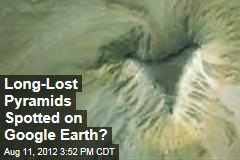 Long-Lost Pyramids Spotted on Google Earth?