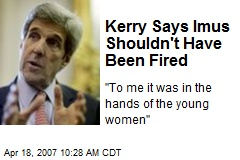 Kerry Says Imus Shouldn't Have Been Fired