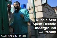 Russia Sect Spent Decade Underground —Literally