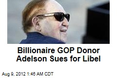 Billionaire GOP Donor Adelson Sues for Libel
