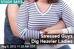 Stressed Guys Dig Heavier Ladies