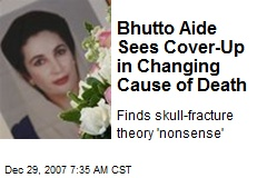 Bhutto Aide Sees Cover-Up in Changing Cause of Death