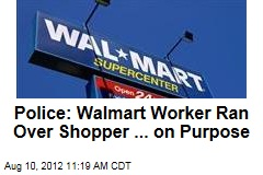 Police: Walmart Worker Ran Over Shopper ... on Purpose