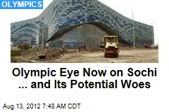Olympic Focus Now on Sochi ... and Its Potential Woes