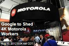 Google to Shed 4K Motorola Workers