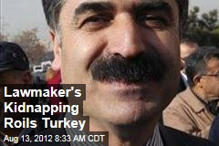 Lawmaker's Kidnapping Roils Turkey