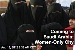 Coming to Saudi Arabia: Women-Only City