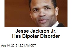 Jesse Jackson Jr. Has Bipolar Disorder