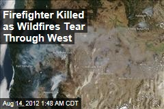 Firefighter Killed as Wildfires Tear Through West