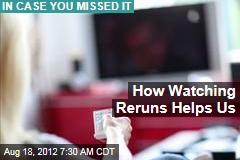 How Watching Reruns Helps Us