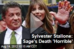 Sylvester Stallone: Sage's Death 'Horrible'
