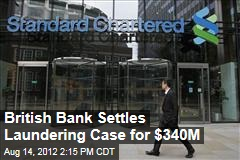 British Bank Settles Laundering Case for $340M