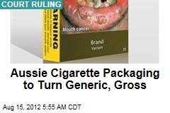 Aussie Cigarette Packaging to Turn Generic, Gross