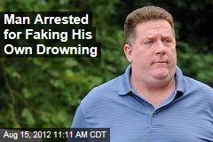Man Arrested for Faking His Own Drowning