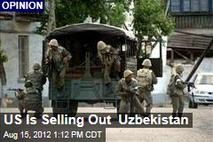 US Is Selling Out Uzbekistan