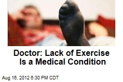 Doctor: Lack of Exercise Is a Medical Condition