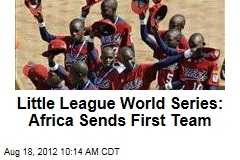 Little League World Series: Africa Sends First Team