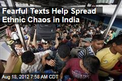 Fearful Texts Help Spread Ethnic Chaos in India