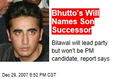 Bhutto's Will Names Son Successor