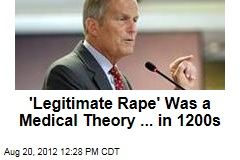 'Legitimate Rape' Was a Medical Theory ... in 1200s