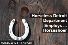 Horseless Detroit Department Employs ... Horseshoer