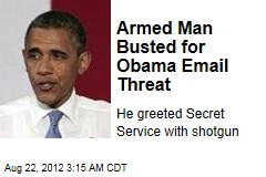 Armed Man Busted for Obama Email Threat