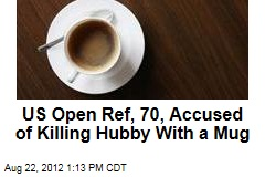 US Open Ref, 70, Accused of Killing Hubby With a Mug