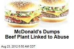 McDonald's Dumps Beef Plant Linked to Abuse