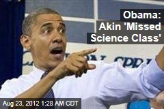 Obama: Akin 'Missed Science Class'