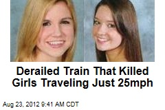 Derailed Train That Killed Girls Traveling Just 25mph