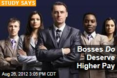 Bosses Do Deserve Higher Pay