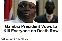 Gambia President Vows to Kill Everyone on Death Row