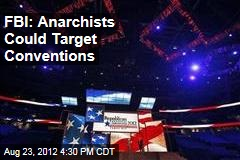 FBI: Anarchists Could Target Conventions
