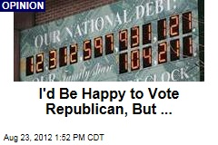 I'd Be Happy to Vote Republican, But ...
