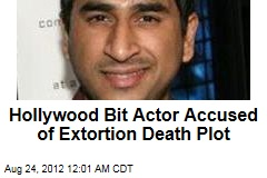 Hollywood Bit Actor Accused of Extortion Death Plot