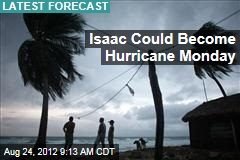 Isaac Could Become Hurricane Monday